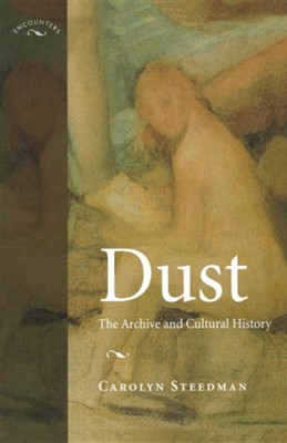 Dust: The Archive and Cultural History  -     By: Carolyn Steedman