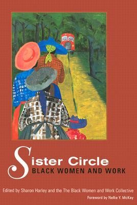 Sister Circle: Black Women and Work  -     Edited By: Sharon Harley, Black Women and Work Collective     By: Sharon Harley(ED.),  Black Women and Work Collective(ED.) & Nellie Y. McKay