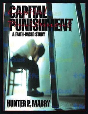 Capital Punishment: A Faith-Based Study, Student  -     By: Hunter Mabry