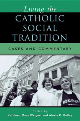 Living the Catholic Social Tradition: Cases and Commentary  -     Edited By: Kathleen Maas Weigert, Alexia K. Kelley     By: Kathleen Maas Weigert(ED.) & Alexia K. Kelley(ED.)