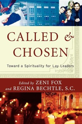 Called and Chosen: Toward a Spirituality for Lay Leaders  -     Edited By: Zeni Fox, Regina Bechtle     By: Zeni Fox