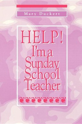 Help! I'm a Sunday School Teacher   -     By: Mary Duckert