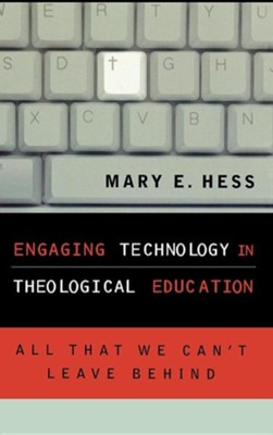 Engaging Technology in Theological Education: All That We Can't Leave Behind  -     By: Mary E. Hess