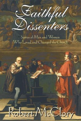 Faithful Dissenters: Stories of Men and Women Who Loved and Changed the Church  -     By: Robert McClory