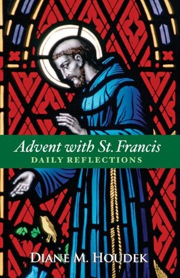 Advent with St. Francis: Daily Reflections  -     By: Diane M. Houdek
