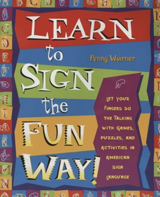 Learn to Sign the Fun Way!: Let Your Fingers Do the Talking with Games, Puzzles, and Activities in American Sign Language  -     Edited By: Jamie Miller     By: Penny Warner