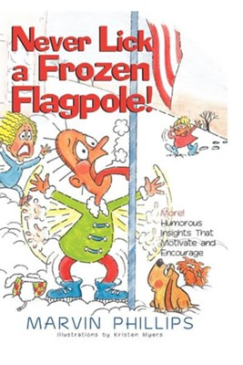 Never Lick a Frozen Flagpole  -     By: Marvin Phillips