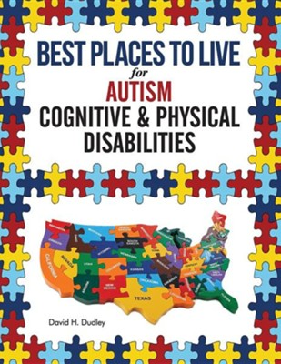 Best Places to Live for Autism: Cognitive and Physical Disabilities  -     By: Dudley H. David