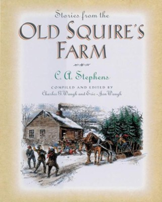 Stories from the Old Squire's Farm  -     By: C.A. Stephens, Eric-Jon Waugh, Charles G. Waugh