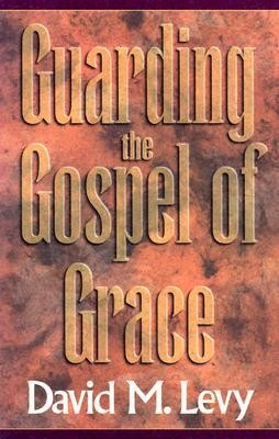 Guarding the Gospel of Grace: Contending for the Faith in the Face of Compromise (Galatians and Jude  -     By: David M. Levy