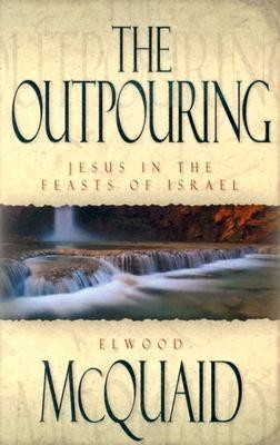 The Outpouring: Jesus in the Feasts of Israel  -     By: Elwood McQuaid