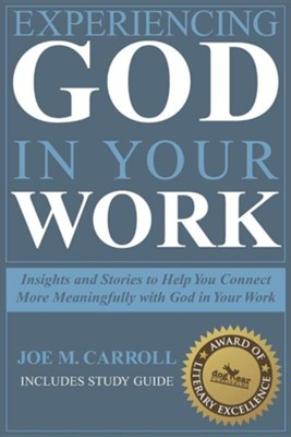Experiencing God in Your Work: Insights and Stories to Help You Connect More Meaningfully with God in Your Work  -     By: Joe M. Carroll