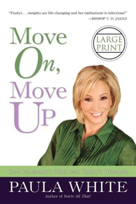 Move On, Move Up: Turn Yesterday's Trials Into Today's Triumphs  -     By: Paula White