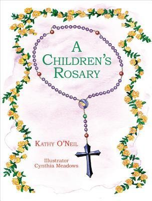 A Children's Rosary  -     By: Kathy O'Neil     Illustrated By: Cynthia Meadows