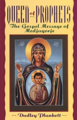Queen of Prophets: The Gospel Message of Medjugorje  -     By: Dudley Plunkett