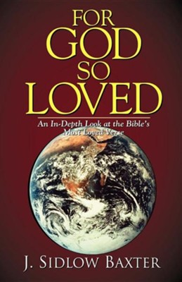 For God So Loved: An Exposition of John 3:16  -     By: J. Sidlow Baxter
