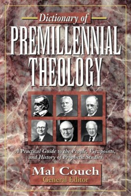 Dictionary of Premillennial Theology  -     Edited By: Mal Couch     By: Mal Couch(ED.)