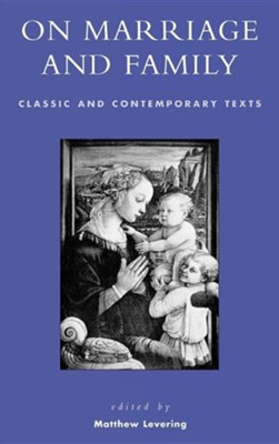 On Marriage and Family: Classic and Contemporary Texts  -     Edited By: Matthew Levering     By: Matthew Webb Levering(ED.)