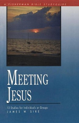 Meeting Jesus, Fisherman Bible Study Guides  -     By: James W. Sire