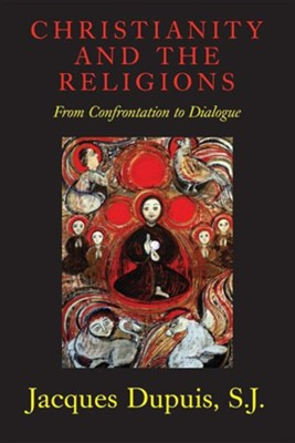 Christianity and the Religions: From Confrontation to Dialogue  -     By: Jacques Dupuis