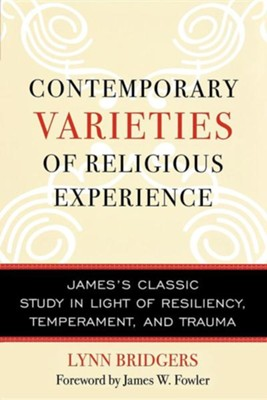 Contemporary Varieties of Religious Experience: James's Classic Study in Light of Resiliency, Temperament and Trauma  -     By: Lynn Bridgers, James W. Fowler