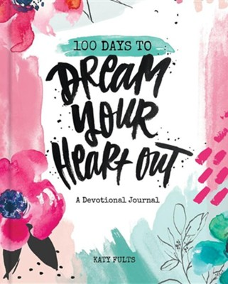 100 Days to Dream Your Heart Out  -     By: Katy Fults