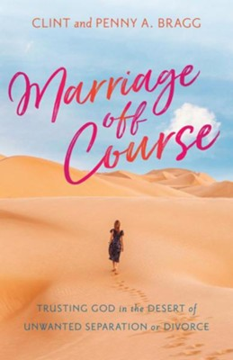 Marriage Off Course: Trusting God in the Desert of Unwanted Separation or Divorce  -     By: Clint Bragg, Penny A. Bragg