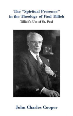 The Spiritual Presence in the Theology of Paul Tillich: Tillich's use of St Paul  -     By: John Charles Cooper