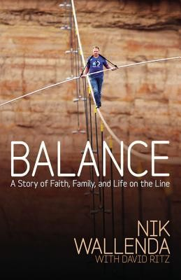 Balance: A Story of Faith, Family, and Life on the Line  -     By: Nik Wallenda