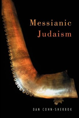 Messianic Judaism: The First Study of Messianic Judaism by a Non-Adherent  -     By: Dan Cohn-Sherbok