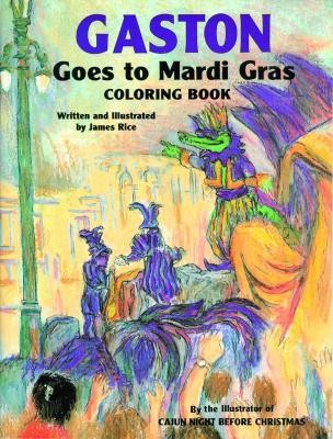 Gaston Goes to Mardi Gras  -     By: James Rice     Illustrated By: James Rice