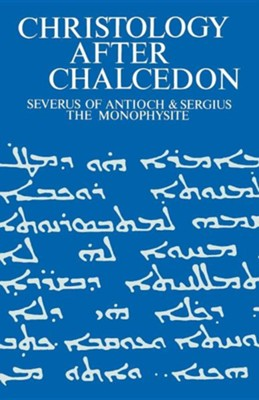Christology After Chalcedon: Severus of Antioch & Sergius the Monophysite  -     By: Iain R. Torrance