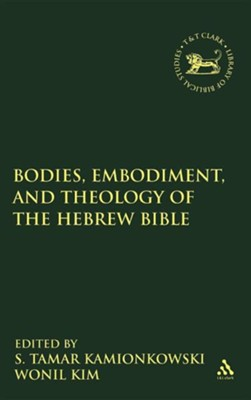 Bodies, Embodiment, and Theology of the Hebrew Bible  -     Edited By: Tamar S. Kamionkowski, Wonil Kim