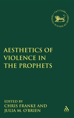 Aesthetics of Violence in the Prophets  -     Edited By: Julia M. O'Brien, Chris Franke     By: Julia M. O'Brien(ED.) & Chris Franke(ED.)