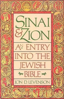 Sinai and Zion: An Entry Into the Jewish Bible  -     By: Jon Levenson