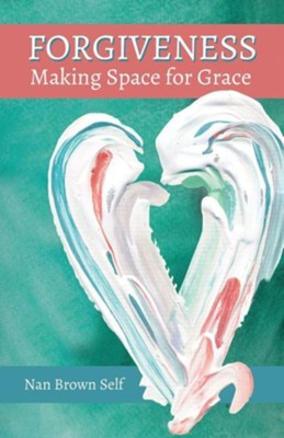 Forgiveness: Making Space for Grace  -     By: Nan Brown Self