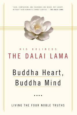 Buddha Heart, Buddha Mind: Living the Four Noble Truths  -     By: His Holiness the Dalai Lama