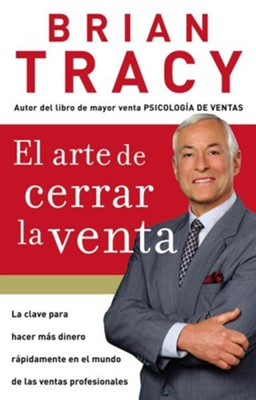 El Arte de Cerrar la Venta (The Art of Closing the Sale)  -     By: Brian Tracy