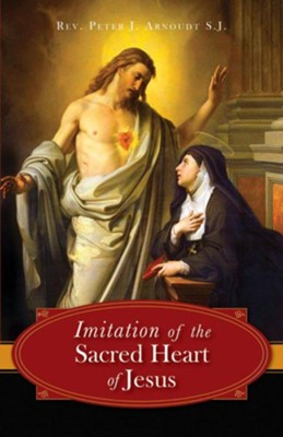 The Imitation of the Sacred Heart of Jesus  -     By: Peter J. Arnoudt