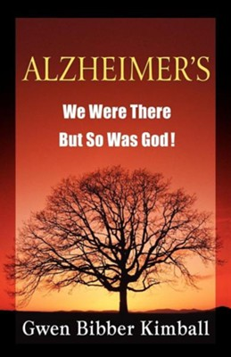 Alzheimer's: We Were There - But So Was God!  -     By: Gwen Bibber Kimball