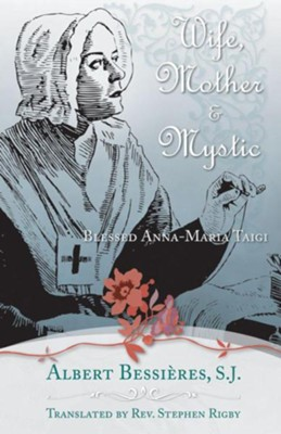 Wife, Mother & Mystic  -     Edited By: Douglas Newton     Translated By: Rev. Stephen Rogby     By: Albert Bessieres S.J.