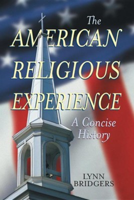 American Religious Experience: A Concise History  -     By: Lynn Bridgers