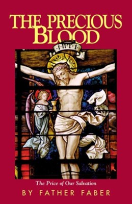 The Precious Blood or the Price of Our Salvation New Edition  -     By: Frederick William Faber