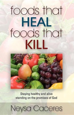Foods That Heal, Foods That Kill  -     By: Neysa Caceres