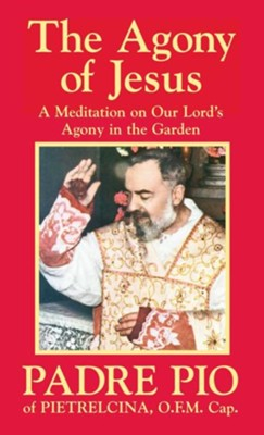 The Agony of Jesus: In the Garden of Gethsemane  -     By: Padre Pio