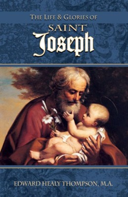 The Life and Glories of St. Joseph  -     By: Edward H. Thompson Jr.
