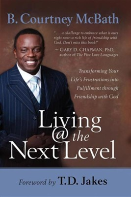 Living @ the Next Level: Transforming Your Life's Frustrations Into Fulfillment Through Friendship with God  -     By: B. Courtney McBath