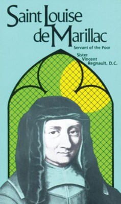 St. Louise de Marillac: Servant of the Poor  -     By: Vincent Regnault