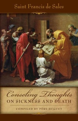Consoling Thoughts of St. Francis de Sales: On Sickness and Death  -     By: Saint Francis De Sales, Pere Huget