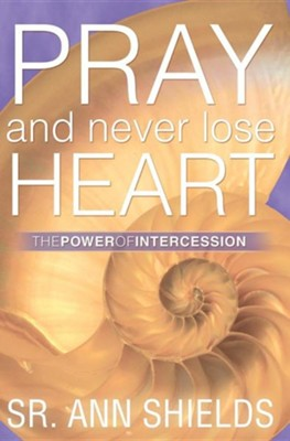 Pray and Never Lose Heart  -     By: Sister Ann Shields